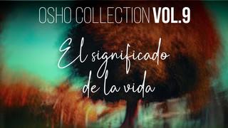 El significado de la vida (Completo) - OSHO Talks Vol. 9