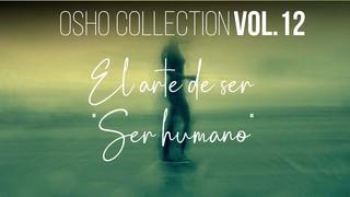 El arte de ser humano - Parte 4 - OSHO Talks Vol. 12
