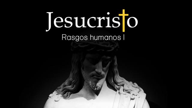 ¿Qué podemos saber de los rasgos humanos de Jesús? - Primera Parte