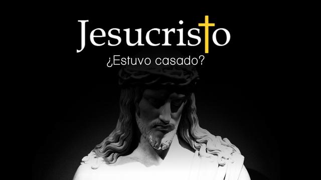 ¿Estuvo Jesús casado?