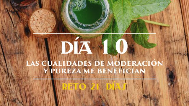 Día 10 - Las cualidades de moderación y pureza benefician mi salud