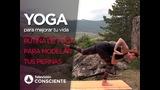 Yoga para mejorar tu vida 3: Rutina de yoga para modelar tus piernas.